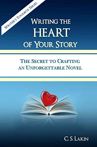 9780991389445: Writing the Heart of Your Story: The Secret to Crafting an Unforgettable Novel (Writer's Toolbox Series) (Volume 1)