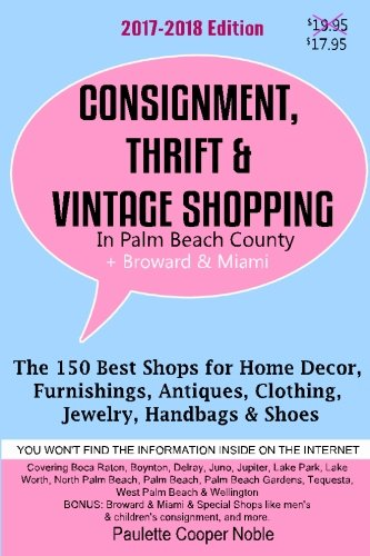 Consignment, Thrift & Vintage Shopping In Palm Beach County: The 150 Top Consignment, Thrift &...