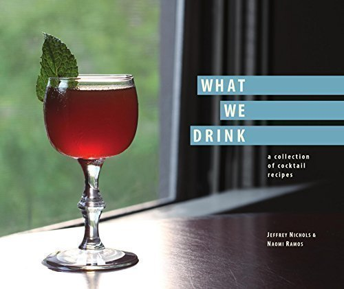9780991403608: What We Drink: a collection of cocktail recipes