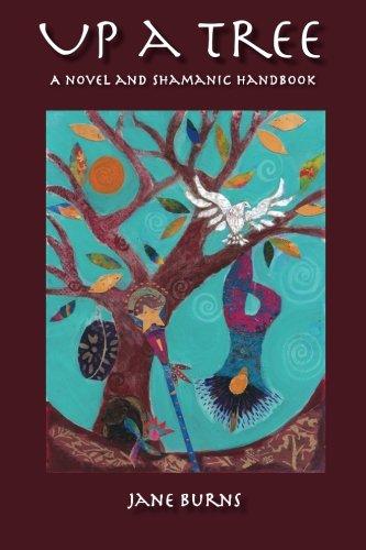 9780991417902: Up A Tree: A Novel and Shamanic Handbook