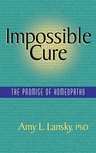 9780991420568: Impossible Cure: The Promise of Homeopathy