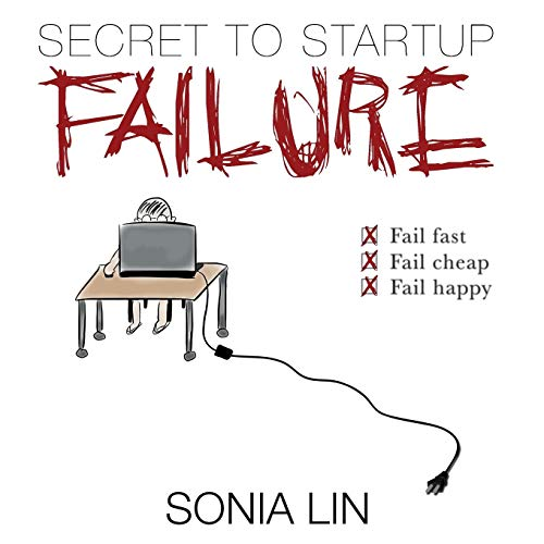 9780991426515: Secret to Startup Failure: Fail Fast. Fail Cheap. Fail Happy.