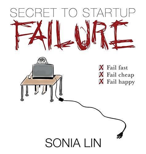 9780991426522: Secret to Startup Failure: Fail Fast. Fail Cheap. Fail Happy.