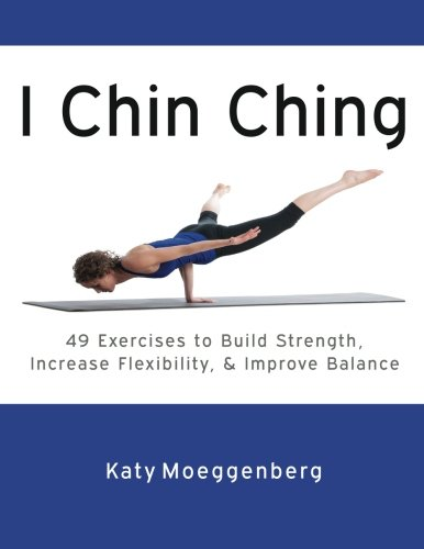 9780991435500: I Chin Ching: 49 Exercises to Build Strength, Increase Flexibility, and Improve Balance