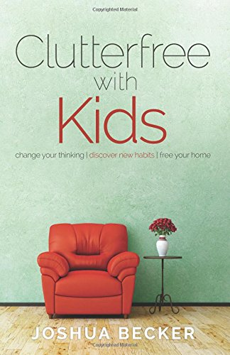 9780991438600: Clutterfree with Kids: Change your thinking. Discover new habits. Free your home