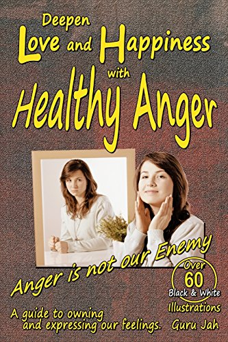 9780991450442: Deepen Love and Happiness with Healthy Anger: A guide to Owning and Expressing our Feelings [Includes over 60 B&W greyscale Illustrations] (B&W greyscale Print Edition)