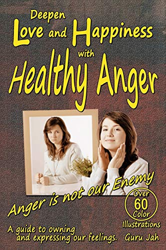 9780991450459: Deepen Love and Happiness with Healthy Anger: A guide to Owning and Expressing our Feelings