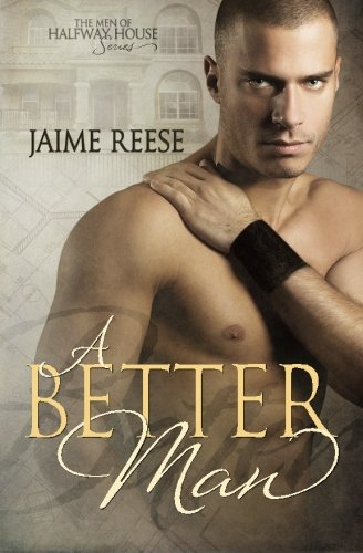 9780991457038: A Better Man (The Men of Halfway House) (Volume 1)