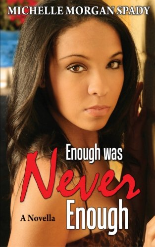 Enough Was Never Enough: A Novella (Own Your Truth) (Volume 1): Spady, Michelle Morgan