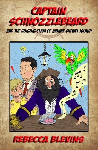 9780991460496: Captain Schnozzlebeard and the Singing Clam of Minnie Skewel Island (Volume 1)