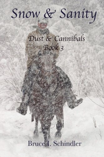 Snow & Sanity (Dust & Cannibals) (Volume 3): Bruce I Schindler