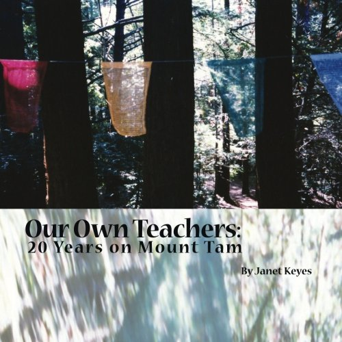 Our Own Teachers: Twenty Years on Mt. Tam (Twenty Years on the Mt. Tam Women's Retreat) (...