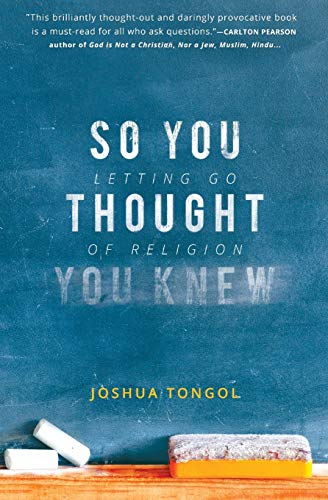 9780991463909: So You Thought You Knew: Letting Go of Religion