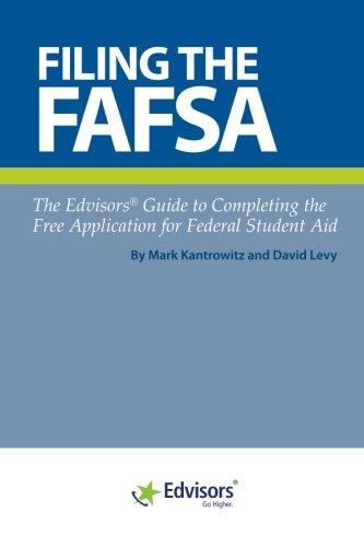 Filing the FAFSA: The Edvisors Guide to Completing the Free Application for Federal Student Aid: ...