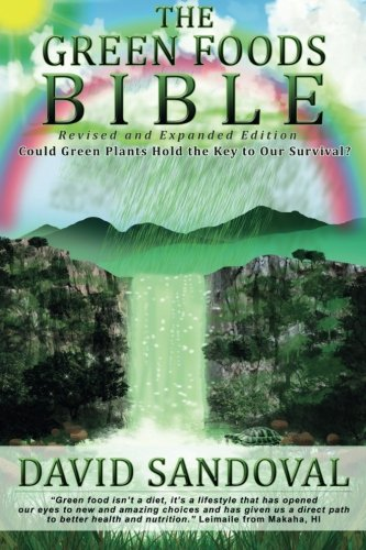 9780991470013: The Green Foods Bible - Revised and Expanded Edition: Could Green Plants Hold the Key to Our Survival?
