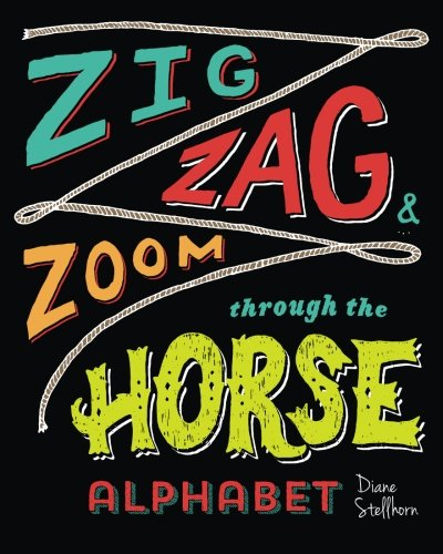 9780991471317: Zig, Zag, and Zoom through the Horse Alphabet: Horse Lovers Learn Horsemanship