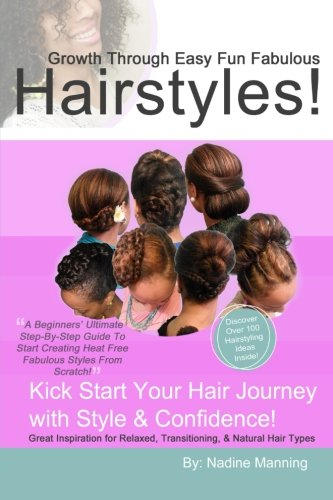 9780991472253: Growth Through Easy Fun Fabulous Hairstyles! A beginners' ultimate guide.: Growth Through Easy Fun Fabulous Hairstyles! : A beginners' ultimate ... hair journey with style & confidence girl!