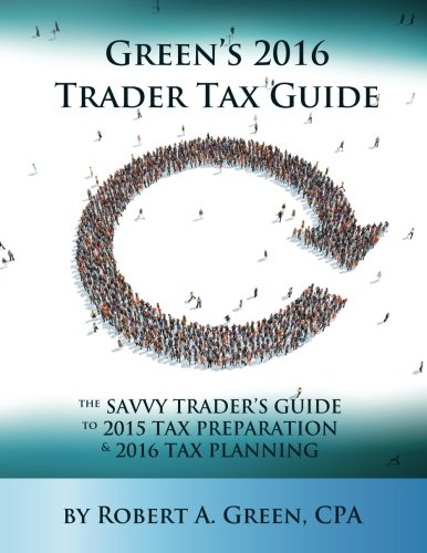 9780991472529: Green's 2016 Trader Tax Guide: The Savvy Trader's Guide to 2015 Tax Preparation and 2016 Tax Planning