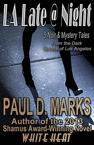 L.A. Late @ Night: 5 Noir & Mystery Tales From the Dark Streets of Los Angeles: Marks, Paul D