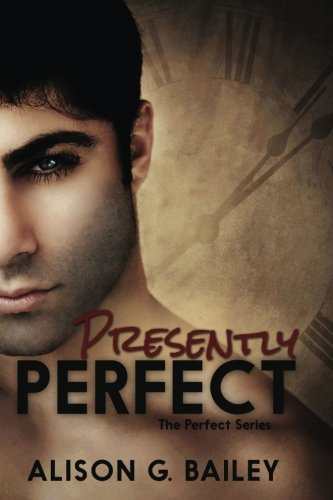 """Presently Perfect (The """"Perfect"""" Series) (Volume 3): Bailey, Alison G."""