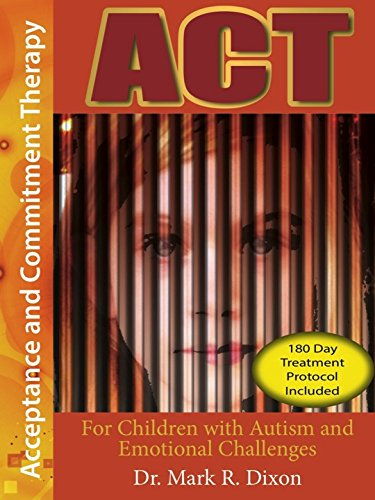 ACT for Children with Autism and Emotional: Mark R. Dixon