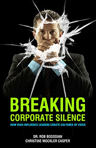 Breaking Corporate Silence: How High-Influence Leaders Create Cultures of Voice: Dr. Rob Bogosian, ...