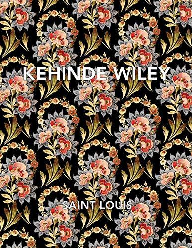 Kehinde Wiley: Saint Louis (ROBERTS PROJECT): Kelly, Simon; Klemm, Hannah