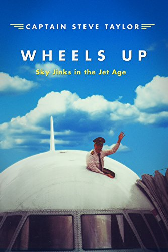 9780991491100: Wheels Up: Sky Jinks in the Jet Age