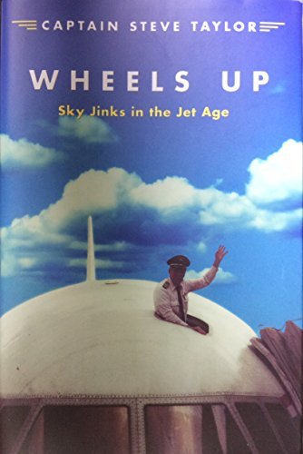 9780991491117: Wheels Up: Sky Jinks in the Jet Age