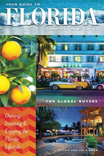 Your Guide to Florida Property Investment for Global Buyers: Owning, Investing and Enjoying the ...