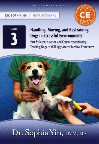 9780991495368: Desensitization and Counterconditioning: Teaching Dogs to Willingly Accept Medical Procedures