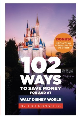 9780991498802: 102 Ways to Save Money For and At Walt Disney World: Bonus! 40 Free Things to Enjoy, Eat, Do and Collect!