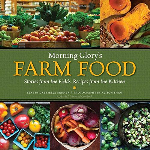 9780991502837: Morning Glory's Farm Food: Stories from the Fields, Recipes from the Kitchen