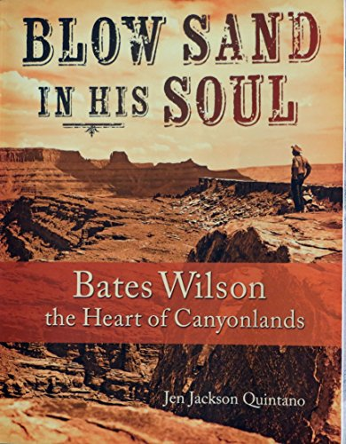 9780991504008: Blow Sand in His Soul: Bates Wilson the Heart of Canyonlands