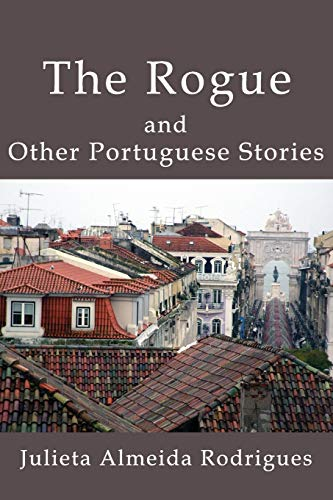 The Rogue and Other Portuguese Stories (Paperback): Julieta Almeida Rodrigues