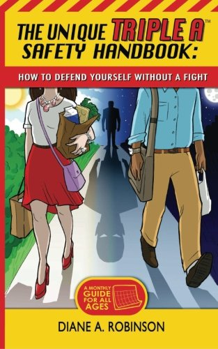 The Unique Triple A(TM) Safety Handbook: How To Defend Yourself Without A Fight: Diane A Robinson