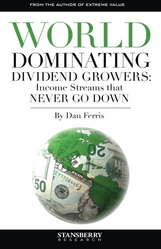 9780991513055: World Dominating Dividend Growers: Income Streams that Never Go Down