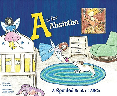 9780991515608: A Is for Absinthe: A Spirited Book of ABCs