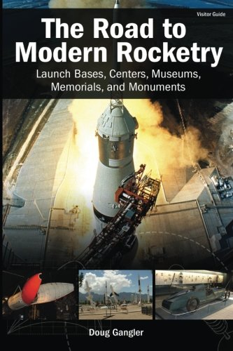9780991517701: The Road to Modern Rocketry: Launch Bases, Centers, Museums, Memorials, and Monuments