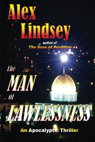 The Man of Lawlessness: An End Times Fictional Thriller: Alex Lindsey