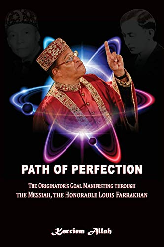 Path of Perfection: The Originator?s Goal Manifesting through the Messiah, the Honorable Louis ...