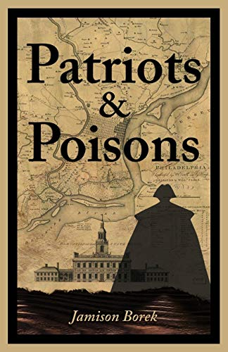 Patriots & Poisons: A Founding Fathers Mystery: Borek, Jamison