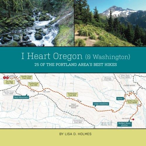 9780991538201: I Heart Oregon (and Washington): 25 of the Portland Area's Best Hikes