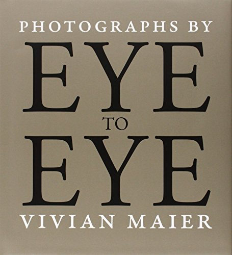 Eye to Eye: Photographs by Vivian Maier: Cahan, Richard; Williams, Michael