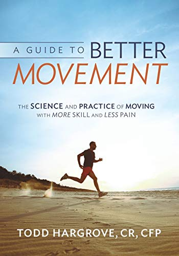 9780991542307: A Guide to Better Movement: The Science and Practice of Moving With More Skill And Less Pain