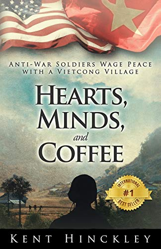 Hearts, Minds, and Coffee: A Vietnam Peace: Hinckley, Kent