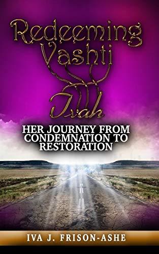 9780991554133: Redeeming Vashti: Her Journey From Condemnation to Restoration