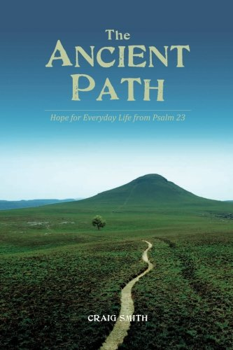The Ancient Path: Hope for Everyday Life from Psalm 23: Craig Smith