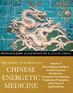 The Secret Teachings of Chinese Energetic Medicine: Ph.D., D.T.C.M. (China)