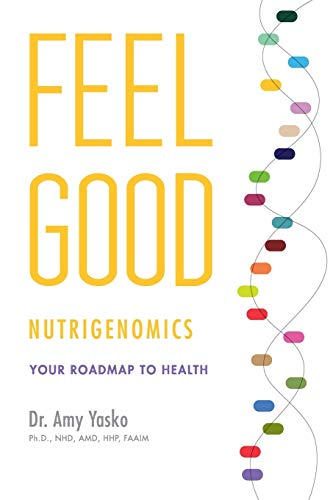 Feel Good Nutrigenomics: Yasko, Dr Amy